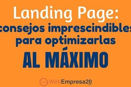 Landing page: 9 consejos imprescindibles para optimizarlas al máximo