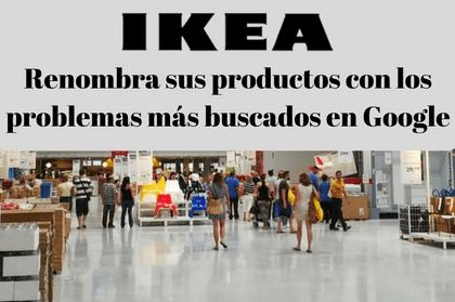 IKEA renombra sus productos con los problemas más buscados en Google