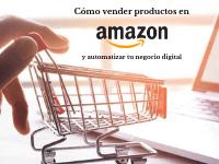 Cómo vender productos con marca propia en Amazon y automatizar al máximo tu negocio digital