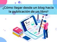 ¿Cómo llegar desde un blog hacia la publicación de un libro?