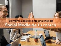 Elementos básicos ante una crisis de Social Media de tu marca
