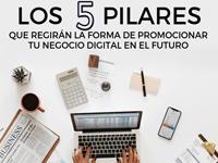 Los 5 pilares que regirán la forma de promocionar tu negocio digital en el futuro