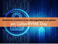 Soluciones económicas de ciberseguridad para pymes en CyberPYME Day